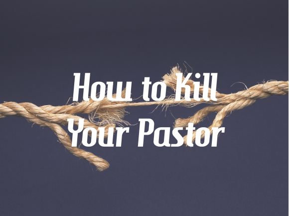 How to Kill Your Pastor